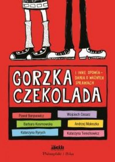 okładka Gorzka czekolada i inne opowiadania o ważnych sprawachksiążka |  | Opracowanie zbiorowe
