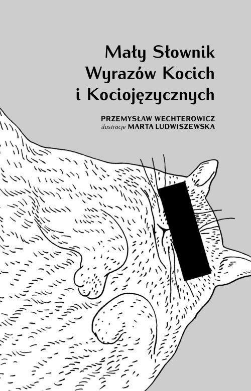 okładka Mały słownik wyrazów kocich i kociojęzycznychksiążka      Przemysław Wechterowicz
