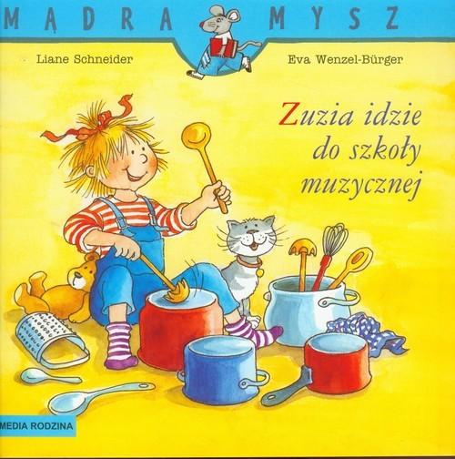 okładka Zuzia idzie do szkoły muzycznejksiążka |  | Liane Schneider, Burge Wenzel