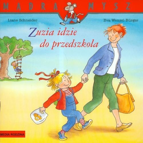 okładka Zuzia idzie do przedszkolaksiążka |  | Liane Schneider, Eva Wenzel-Burger