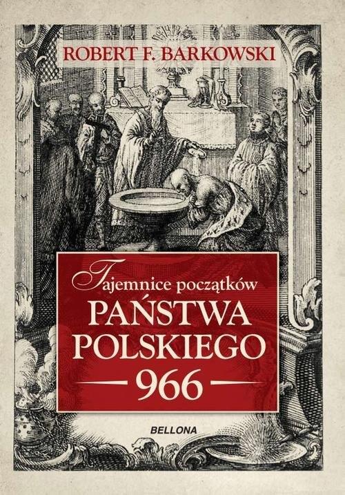 okładka Tajemnice początków państwa polskiego 966książka |  | Robert F. Barkowski