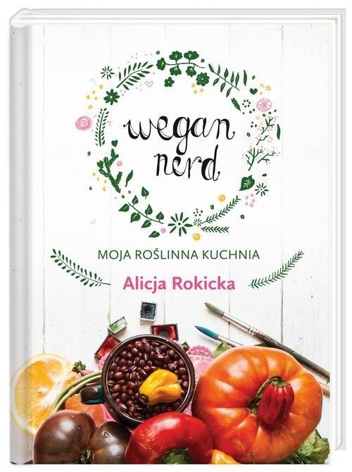 okładka Wegan Nerd. Moja roślinna kuchniaksiążka      Rokicka Alicja