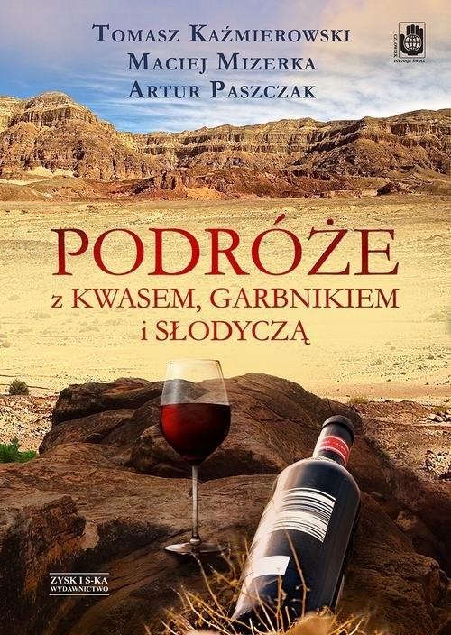 okładka Podróże z kwasem, garbnikiem i słodycząksiążka |  | Tomasz  Kaźmierowski, Maciej  Mizerka, Artur Paszczak