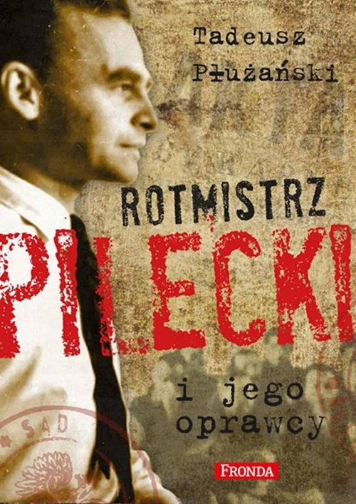 okładka Rotmistrz Pilecki i jego oprawcy. Biografiaksiążka |  | Tadeusz M. Płużański