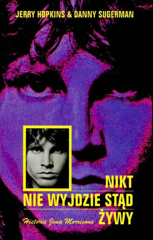 okładka Nikt nie wyjdzie stąd żywy Historia Jima Morrisonaksiążka |  | Jerry Hopkins, Danny Sugerman