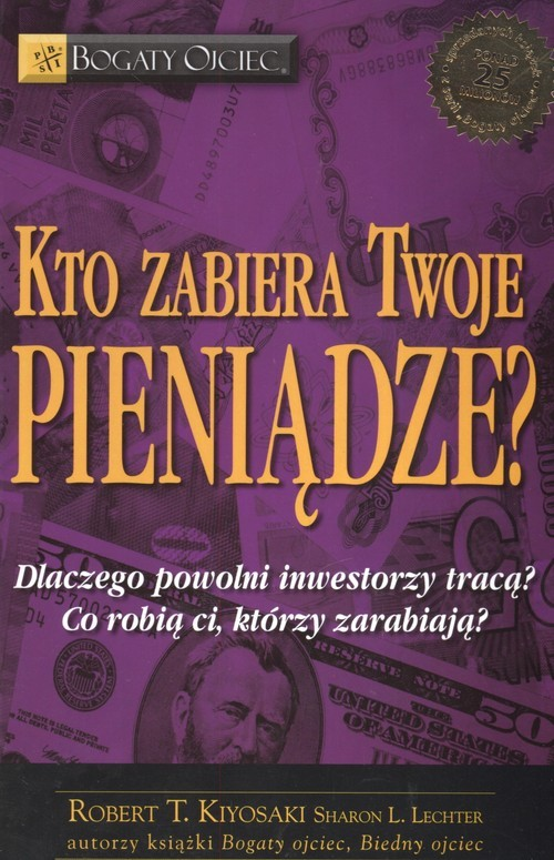 okładka Kto zabiera twoje pieniądze Dlaczego powolni inwestorzy tracą Co robią ci, którzy zarabiająksiążka |  | Robert T. Kiyosaki, Sharon L. Lechter