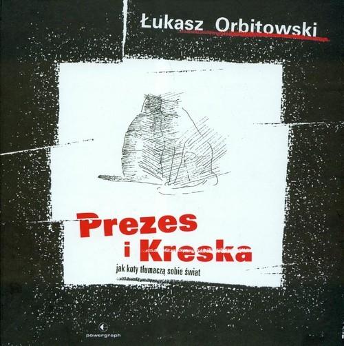 okładka Prezes i Kreska Jak koty tłumaczą sobie światksiążka |  | Łukasz Orbitowski