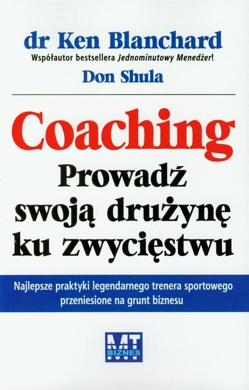 okładka Coaching Prowadź swoją drużynę ku zwycięstwuksiążka |  | Ken Blanchard, Don Shula
