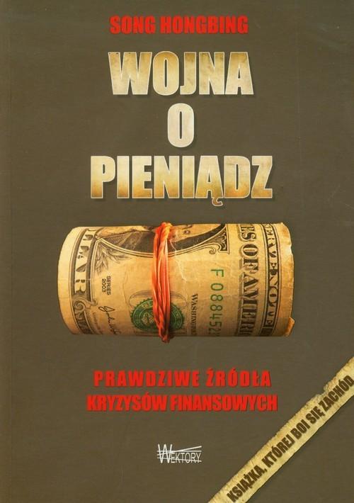 okładka Wojna o pieniądz Prawdziwe źródła kryzysów finansowychksiążka      Hongbing Song