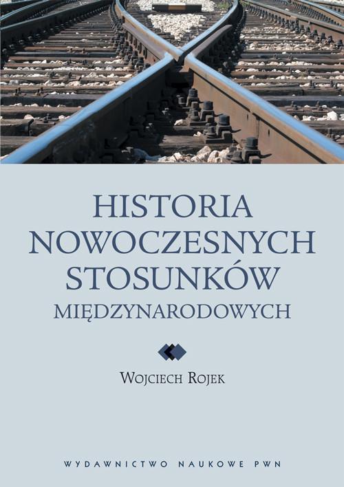 okładka Historia nowoczesnych stosunków międzynarodowychksiążka |  | Rojek Wojciech