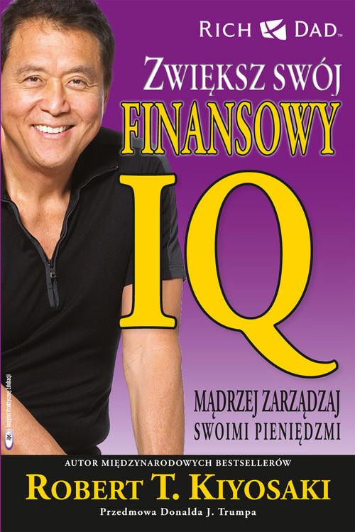okładka Zwiększ swój finansowy IQ Madrzej zarządzaj swoimi pieniędzmi.książka      Robert T. Kiyosaki