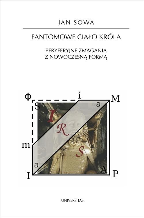 okładka Fantomowe ciało króla Peryferyjne zmagania z nowoczesną formąksiążka |  | Sowa Jan