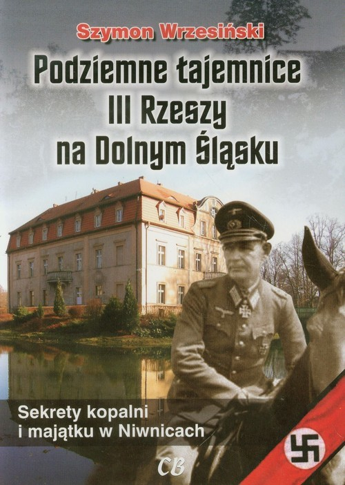 okładka Podziemne tajemnice III Rzeszy na Dolnym Śląsku Sekrety kopalni i majątku w Niwnicachksiążka |  | Szymon Wrzesiński