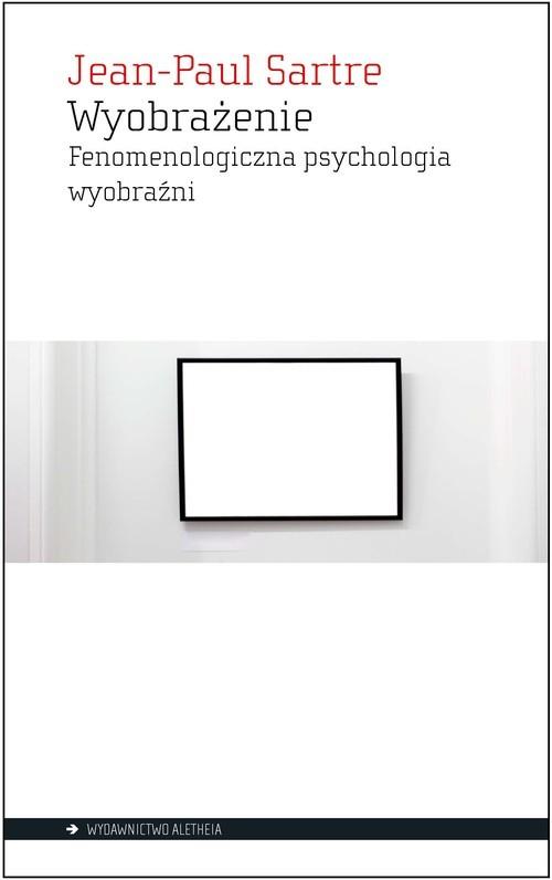 okładka Wyobrażenie Fenomenologiczna psychologia wyobraźniksiążka |  | Sartre Jean-Paul