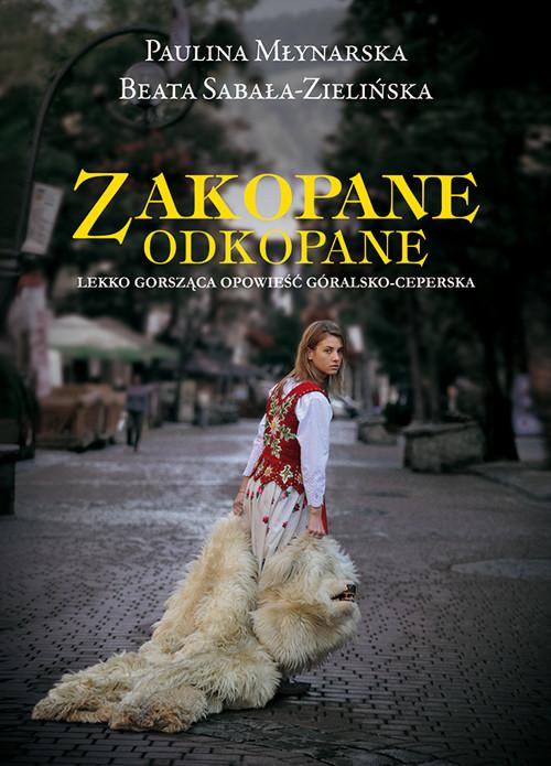 okładka Zakopane odkopane Lekko gorsząca opowieść góralsko-ceperskaksiążka |  | Paulina Młynarska, Beata Sabała-Zielińska