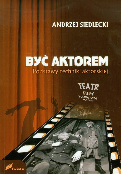 okładka Być aktorem Podstawy techniki aktorskiej Teatr Film Telewizja Radioksiążka |  | Siedlecki Andrzej