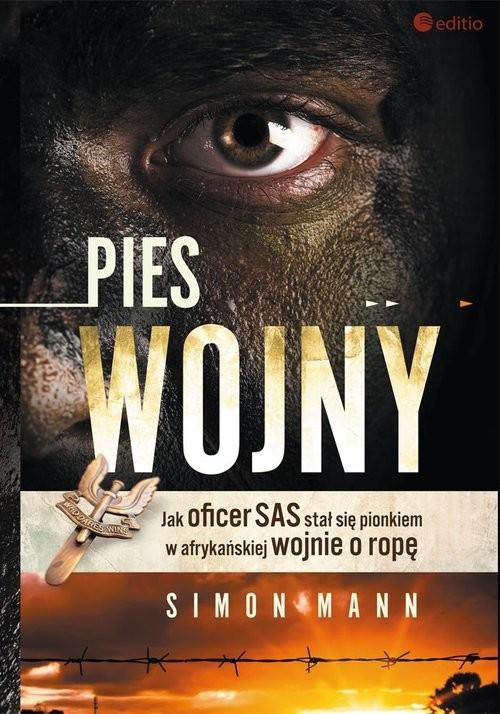 okładka Pies wojny Jak oficer SAS stał się pionkiem w afrykańskiej wojnie o ropęksiążka |  | Mann Simon