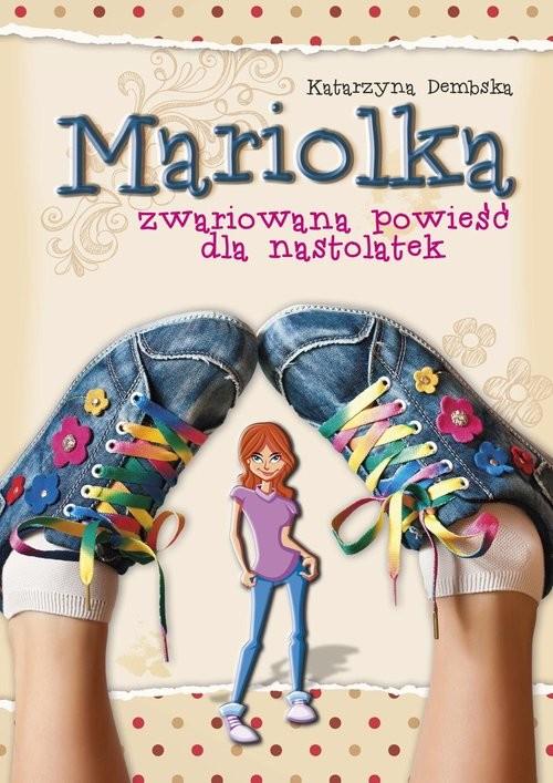 okładka Mariolka Zwariowana powieść dla nastolatekksiążka |  | Katarzyna  Dembska