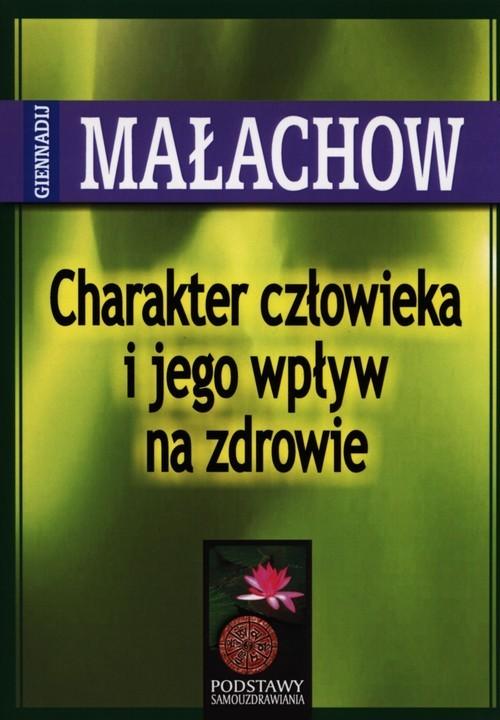 okładka Charakter człowieka i jego wpływ na zdrowieksiążka |  | Giennadij P. Małachow