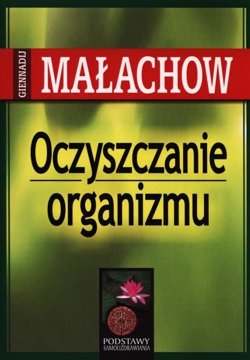 okładka Oczyszczanie organizmu Podstawy samouzdrawianiaksiążka      Giennadij P. Małachow