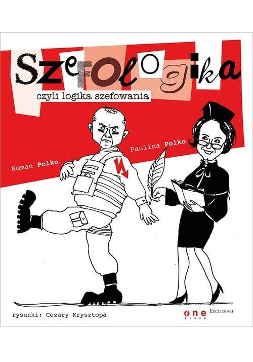 okładka Szefologika czyli logika szefowaniaksiążka      Paulina Polko, Roman Polko
