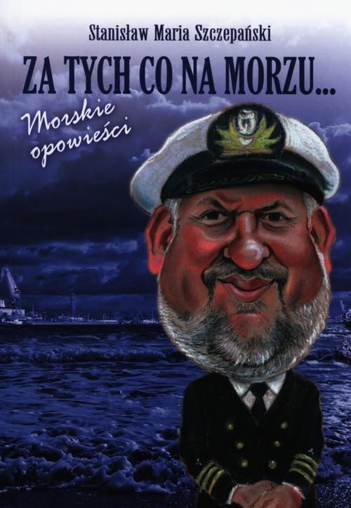 okładka Za tych co na morzu Morskie opowieściksiążka      Stanisław Maria Szczepański