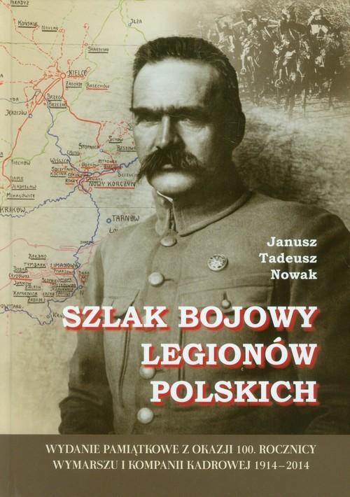 okładka Szlak bojowy Legionów Polskichksiążka |  | Janusz Tadeusz Nowak