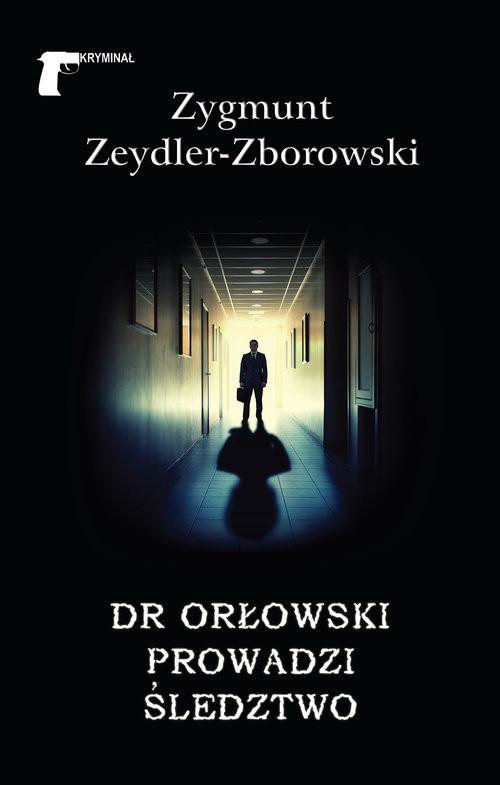 okładka Dr Orłowski prowadzi śledztwoksiążka      Zygmunt Zeydler-Zborowski