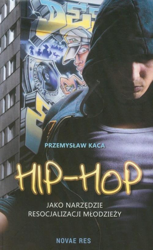 okładka Hip-Hop jako narzędzie resocjalizacji młodzieżyksiążka      Przemysław Kaca