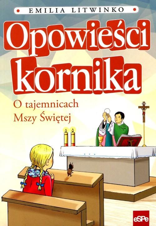 okładka Opowieści kornika O tajemnicach Mszy Świętejksiążka      Litwinko Emilia