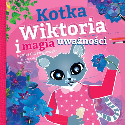 okładka Kotka Wiktoria i magia uważnościksiążka |  | Pawłowska Agnieszka