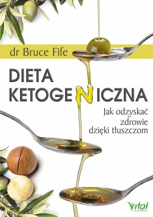 okładka Dieta ketogeniczna Jak odzyskać zdrowie dzięki tłuszczomksiążka      Bruce Fife