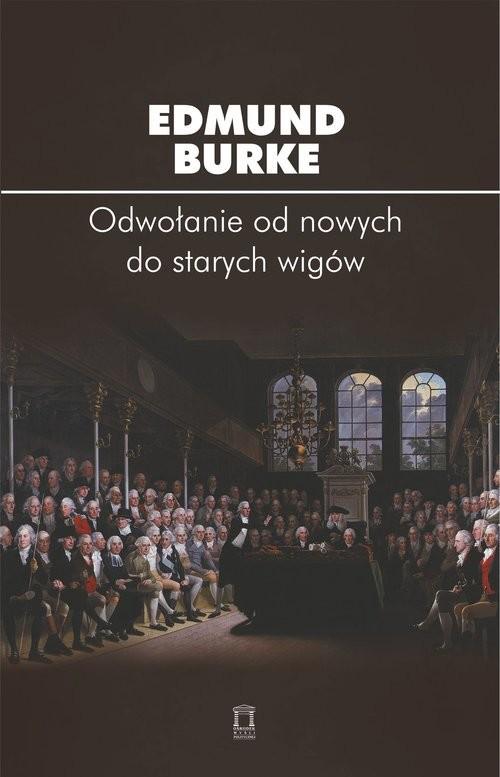 okładka Odwołanie od nowych do starych wigówksiążka |  | Burke Edmund