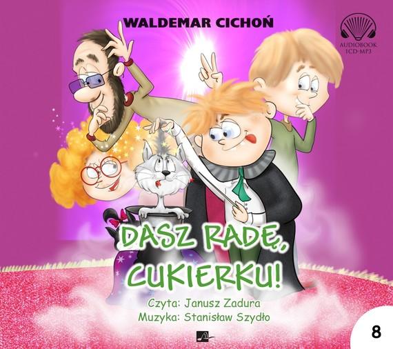 okładka Dasz radę, Cukierku!audiobook | MP3 | Waldemar Cichoń