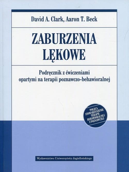 okładka Zaburzenia lękowe Podręcznik z ćwiczeniami opartymi na terapii poznawczo-behawioralnejksiążka      David A. Clark, Aaron T. Beck