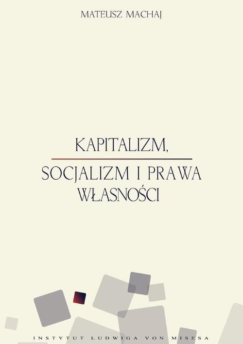 okładka Kapitalizm socjalizm i prawa własnościksiążka |  | Machaj Mateusz
