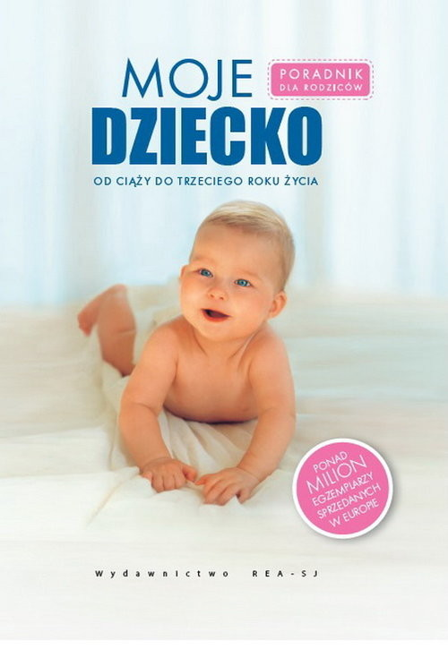 okładka Moje dziecko Poradnik dla rodziców, od ciąży do trzeciego roku życiaksiążka      Praca Zbiorowa