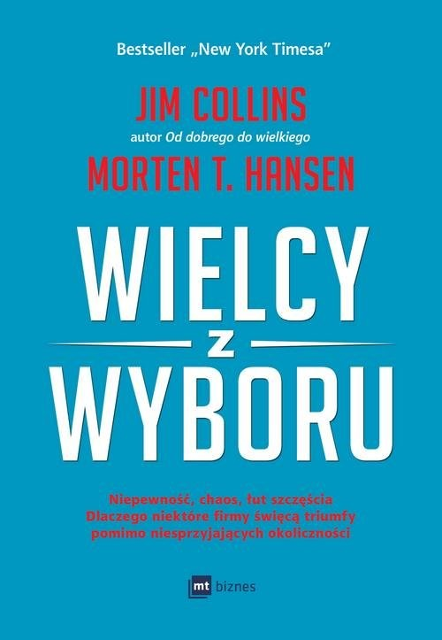 okładka Wielcy z wyboru Niepewność, chaos, łut szczęścia dlaczego niektóre firmy święcą triumfy pomimo niesprzyjających okolksiążka |  | Jim Collins, Morten Hansen