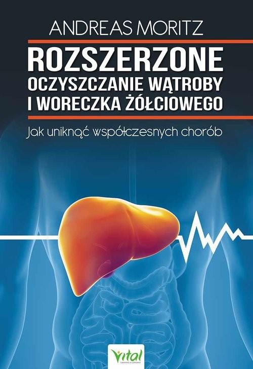 okładka Rozszerzone oczyszczanie wątroby i woreczka żółciowego Jak uniknąć współzcesnych choróbksiążka      Moritz Andreas