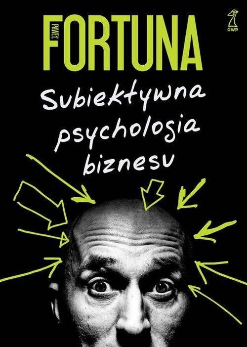 okładka Subiektywna psychologia biznesuksiążka |  | Paweł  Fortuna