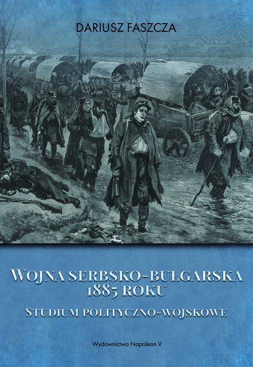 okładka Wojna serbsko-bułgarska 1885 rokuksiążka |  | Faszcza Dariusz