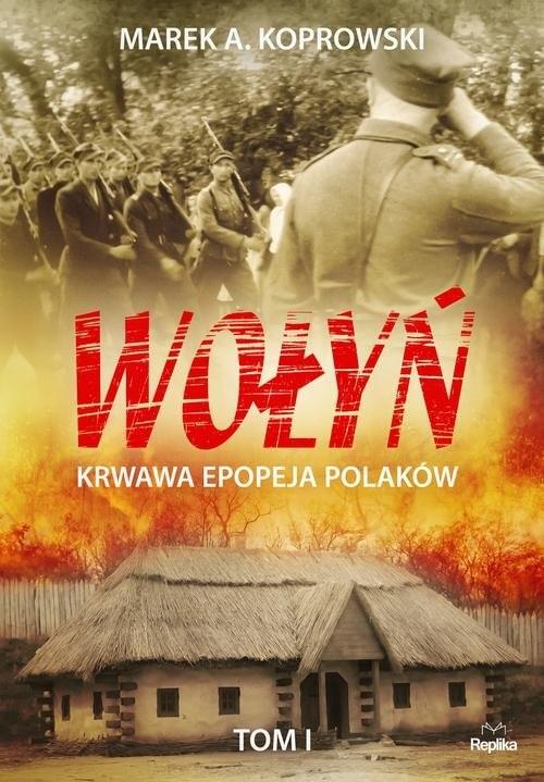okładka Wołyń Tom 1 Krwawa epopeja Polakówksiążka      Marek A. Koprowski