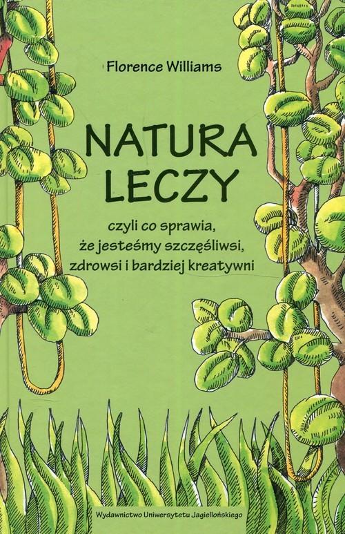 okładka Natura leczy czyli co sprawia że jesteśmy szczęśliwsi zdrowsi i bardziej kreatywniksiążka |  | Williams Florence