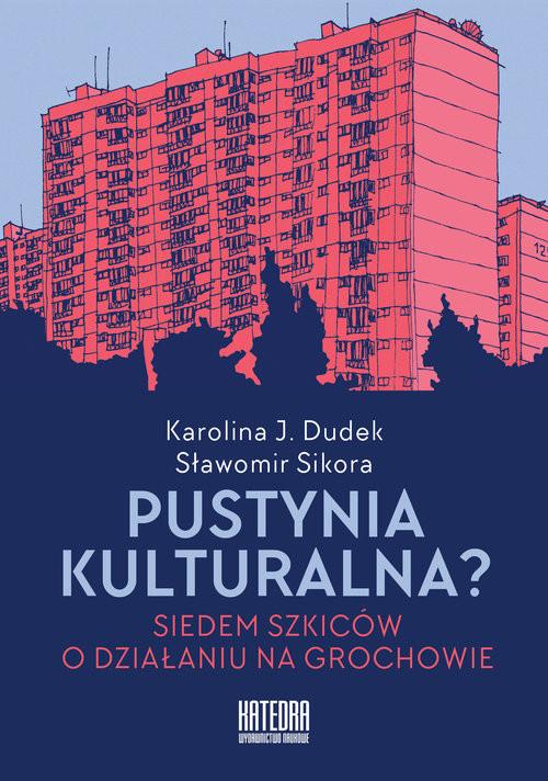 okładka Pustynia kulturalna? Siedem szkiców o działaniu na Grochowieksiążka |  | Karolina Dudek, Sławomir Sikora