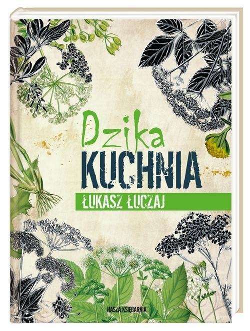okładka Dzika kuchniaksiążka      Łuczaj Łukasz