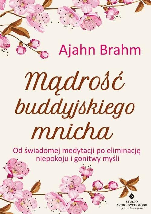 okładka Mądrość buddyjskiego mnicha Od świadomej medytacji po eliminację niepokoju i gonitwy myśliksiążka |  | Ajahn  Brahm