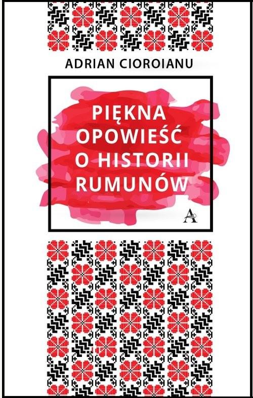 okładka Piękna opowieść o historii Rumunówksiążka      Cioroianu Adrian