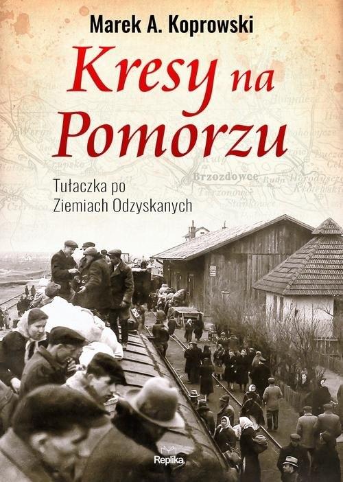 okładka Kresy na Pomorzu Tułaczka pod Ziemiach Odzyskanychksiążka |  | Marek A. Koprowski
