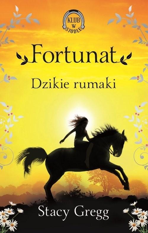 okładka Fortunat Dzikie rumaki Klub w siodle 3książka |  | Gregg Stacy