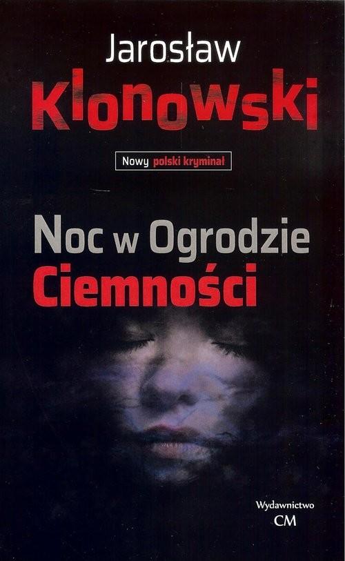okładka Noc w Ogrodzie Ciemnościksiążka |  | Jarosław Klonowski